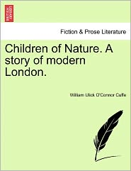 Children Of Nature. A Story Of Modern London. - William Ulick O'Connor Cuffe
