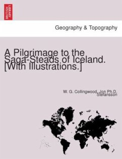 A Pilgrimage to the Saga-Steads of Iceland. [With illustrations.] - Collingwood, W. G. Stefansson, Jon