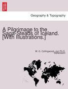 Stefa´nsson, Jo´n Ph. D.;Collingwood, W. G.: A Pilgrimage to the Saga-Steads of Iceland. [With illustrations.]