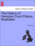 Law, Ernest: The History of Hampton Court Palace. Illustrated.