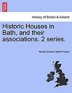 Historic Houses in Bath, and Their Associations. 2 Series.