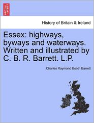 Essex: highways, byways and waterways. Written and illustrated by C.B.R. Barrett. L.P. - Charles Raymond Booth Barrett