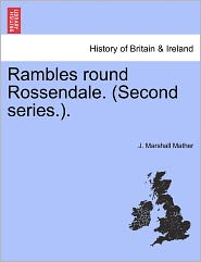 Rambles Round Rossendale. (Second Series.). - J. Marshall Mather