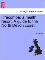 Ilfracombe: a health resort. A guide to the North Devon coast. - Walters, W