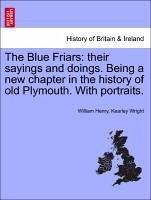 The Blue Friars: their sayings and doings. Being a new chapter in the history of old Plymouth. With portraits. - Wright, William Henry, Kearley