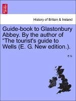 Guide-book to Glastonbury Abbey. By the author of