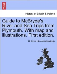 Guide To Mcbryde's River And Sea Trips From Plymouth. With Map And Illustrations. First Edition. - H. Scrine Hill, James Macbryde