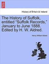 "The History of Suffolk, Entitled ""Suffolk Records,"" January to June 1888. Edited by H. W. Aldred. - Aldred, Henry William"