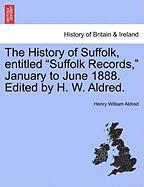 "The History of Suffolk, Entitled ""Suffolk Records,"" January to June 1888. Edited by H. W. Aldred."