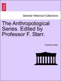 Starr, Frederick: The Anthropological Series. Edited by Professor F. Starr.