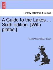 A Guide To The Lakes ... Sixth Edition. [With Plates.] - Thomas West, William Cockin
