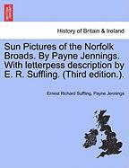 Sun Pictures of the Norfolk Broads. by Payne Jennings. with Letterpess Description by E. R. Suffling. (Third Edition.).