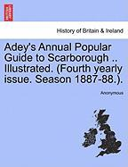 Adey's Annual Popular Guide to Scarborough .. Illustrated. (Fourth Yearly Issue. Season 1887-88.).