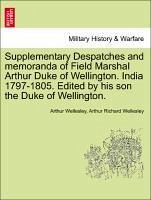 Supplementary Despatches and memoranda of Field Marshal Arthur Duke of Wellington. India 1797-1805. Edited by his son the Duke of Wellington.VOLUME THE EIGHTH - Wellesley, Arthur Wellesley, Arthur Richard