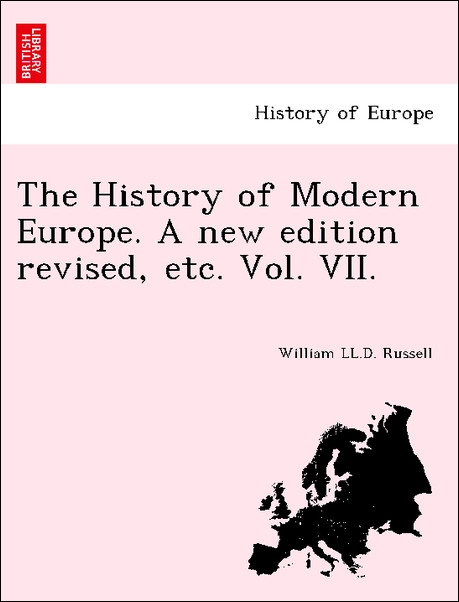 The History of Modern Europe. A new edition revised, etc. Vol. VII. als Taschenbuch von William LL. D. Russell - British Library, Historical Print Editions