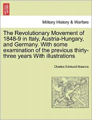 The Revolutionary Movement of 1848-9 in Italy, Austria-Hungary, and Germany. with Some Examination of the Previous Thirty-Three Years with Illustratio