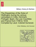 Wellesley, Arthur;Gurwood, John: The Dispatches of the Duke of Wellington during his various campaigns in India, Denmark, Portugal, Spain, the Low Countries and France from 1799 to 1818. Compiled by Lieut. Colonel Gurwood. volume the ninth, a new