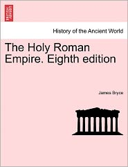The Holy Roman Empire. Eighth Edition - James Bryce