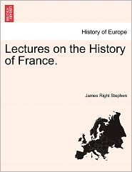 Lectures On The History Of France. - James Right Stephen