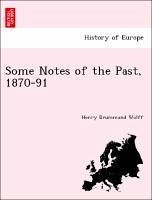 Some Notes of the Past, 1870-91 - Wolff, Henry Drummond