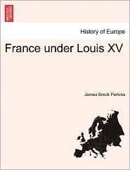 France Under Louis Xv - James Breck Perkins
