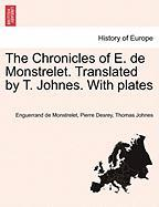 The Chronicles of E. de Monstrelet. Translated by T. Johnes. with Plates