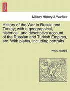 Stafford, Wm C.: History of the War in Russia and Turkey; with a geographical, historical, and descriptive account of the Russian and Turkish Empires, etc. With plates, including portraits
