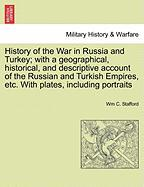 History of the War in Russia and Turkey; With a Geographical, Historical, and Descriptive Account of the Russian and Turkish Empires, Etc. with Plates