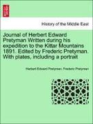 Pretyman, Herbert Edward;Pretyman, Frederic: Journal of Herbert Edward Pretyman Written during his expedition to the Kittar Mountains 1891. Edited by Frederic Pretyman. With plates, including a portrait
