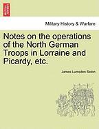 Notes on the Operations of the North German Troops in Lorraine and Picardy, Etc.