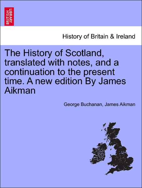 The History of Scotland, translated with notes, and a continuation to the present time. A new edition By James Aikman. Vol. III. als Taschenbuch v... - British Library, Historical Print Editions