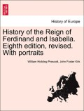 Prescott, William Hickling;Kirk, John Foster: History of the Reign of Ferdinand and Isabella. Eighth edition, revised. With portraits. Vol. II