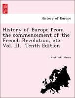 History of Europe from the commencement of the French Revolution, etc. Vol. III, Tenth Edition - Alison, Archibald