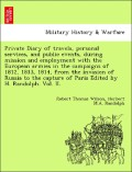 Wilson, Robert Thomas;Randolph, Herbert M. a.: Private Diary of travels, personal services, and public events, during mission and employment with the European armies in the campaigns of 1812, 1813, 1814, from the invasion of Russia to the capture of