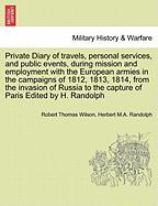 Private Diary of Travels, Personal Services, and Public Events, During Mission and Employment with the European Armies in the Campaigns of 1812, 1813,