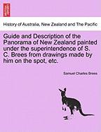 Guide and Description of the Panorama of New Zealand Painted Under the Superintendence of S. C. Brees from Drawings Made by Him on the Spot, Etc.