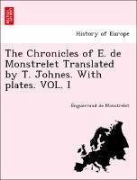 The Chronicles of E. de Monstrelet Translated by T. Johnes. With plates. VOL. I - Monstrelet, Enguerrand de