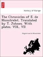 The Chronicles of E. de Monstrelet. Translated by T. Johnes. With plates. VOL. VII - Monstrelet, Enguerrand de