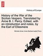 History of the War of the Sicilian Vespers. Translated by Anne B. I. Percy. Edited, with an Introduction and Notes, by the Earl of Ellesmere