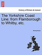 The Yorkshire Coast Line: From Flamborough to Whitby, Etc.