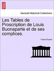 Les Tables De Proscription De Louis Buonaparte Et De Ses Complices. - Pascal Duprat