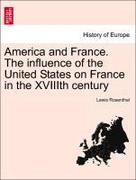 Rosenthal, Lewis: America and France. The influence of the United States on France in the XVIIIth century