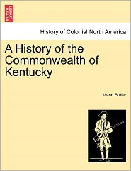 A History Of The Commonwealth Of Kentucky - Mann Butler