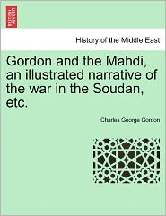 Gordon And The Mahdi, An Illustrated Narrative Of The War In The Soudan, Etc. - Charles George Gordon