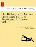 The History of a Crime. Translated by T. H. Joyce and A. Locker. VOL. II - Hugo, Victor-Marie Joyce, T H. Locker, Arthur