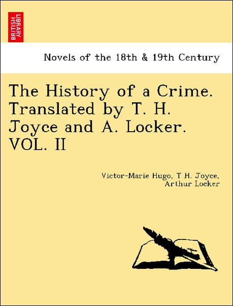 The History of a Crime. Translated by T. H. Joyce and A. Locker. VOL. II als Taschenbuch von Victor-Marie Hugo, T H. Joyce, Arthur Locker - British Library, Historical Print Editions