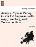Avery's Popular Penny Guide to Skegness, with Map, Directory, Andc. Second Edition