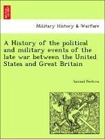 A History of the political and military events of the late war between the United States and Great Britain - Perkins, Samuel
