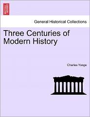 Three Centuries Of Modern History - Charles Yonge