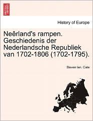 Ne Rland's Rampen. Geschiedenis Der Nederlandsche Republiek Van 1702-1806 (1702-1795). - Steven Ten. Cate